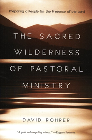 The Sacred Wilderness of Pastoral Ministry: Preparing a People for the Presence of the Lord - eBook  -     By: David Rohrer
