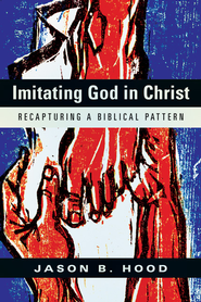 Imitating God in Christ: Recapturing a Biblical Pattern - eBook  -     By: Jason B. Hood