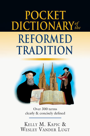 Pocket Dictionary of the Reformed Tradition - eBook  -     By: Kelly M. Kapic, Wesley Vander Lugt