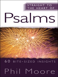 Straight to the Heart of Psalms: 60 bite-sized insights - eBook  -     By: Phil Moore