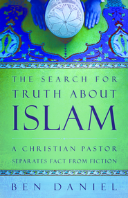 The Search for Truth about Islam: A Christian Pastor Separates Fact from Fiction - eBook  -     By: Ben Daniel