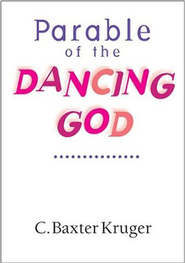 Parable of the Dancing God  -     By: C. Baxter Kruger