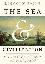 The Sea and Civilization: A Maritime History of the World - eBook  -     By: Lincoln Paine