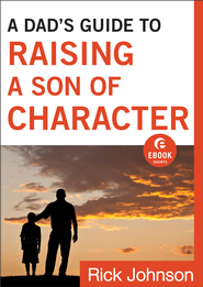 Dad's Guide to Raising a Son of Character, A (Ebook Shorts) - eBook  -     By: Rick Johnson