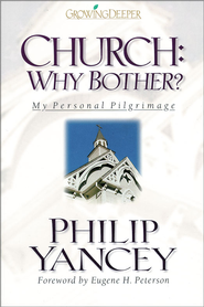 Church: Why Bother?: My Personal Pilgrimage - eBook  -     By: Philip Yancey