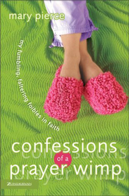 Confessions of a Prayer Wimp: My Fumbling, Faltering Foibles in Faith - eBook  -     By: Mary Pierce