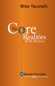 The Core Realities of Youth Ministry: Nine Biblical Principles That Mark Healthy Youth Ministries - eBook  -     By: Mike Yaconelli