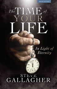 The Time of Your Life In Light of Eternity - eBook  -     By: Steve Gallagher