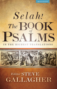 Selah! The Book of Psalms In The Richest Translations - eBook  -     By: Steve Gallagher