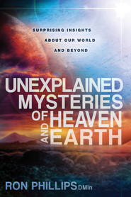 Unexplained Mysteries of Heaven and Earth: Biblical facts about our world and beyond - eBook  -     By: Ron Phillips