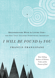 I Will Be Found By You: Reconnecting with the living God-the key that unlocks everything important - eBook  -     By: Francis Frangipane