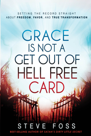 Grace Is Not a Get Out of Hell Free Card: Setting the record straight about freedom, favor, and true transformation - eBook  -     By: Steve Foss