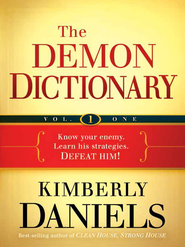 The Demon Dictionary Volume One, Biblical Spirits: Know your enemy. Learn his strategies. Defeat him! - eBook  -     By: Kim Daniels