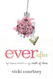 Ever After: Life Lessons Learned in My Castle of Chaos - eBook  -     By: Vicki Courtney