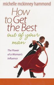 How to Get the Best Out of Your Man: The Power of a Woman's Influence - eBook  -     By: Michelle McKinney Hammond