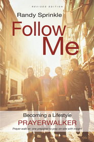 Follow Me (Revised Edition): Becoming a Lifestyle Prayerwalker - eBook  -     By: Randy Sprinkle