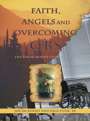 Faith, Angels and Overcoming GBS: The Jim McKinley Story - eBook  -     By: Jim McKinley, Paul Funk