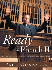 Ready to Preach II: Ready to Use Sermons and Worship Resources - eBook  -     By: Paul Gonzalez