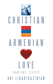 Christian, Armenian, Love: Book One: Testify - eBook  -     By: Ari LibaridAzinian