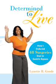 Determined to Live: How I Endured 48 Surgeries Due to Gastric Bypass - eBook  -     By: Lynette Goode