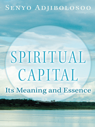 Spiritual Capital: Its Meaning and Essence - eBook  -     By: Senyo Adjibolosoo