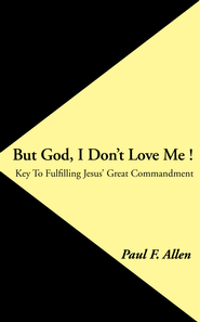 But God, I Don't Love Me !: Key To Fulfilling Jesus' Great Commandment - eBook  -     By: Paul Allen