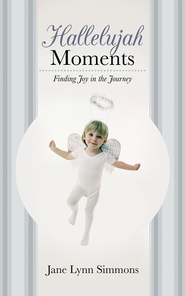 Hallelujah Moments: Finding Joy in the Journey - eBook  -     By: Jane Lynn Simmons