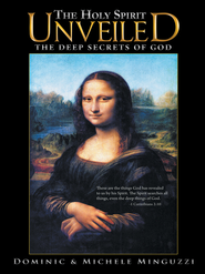 The Holy Spirit Unveiled: The Deep Secrets of God - eBook  -     By: Dominic Minguzzi, Michele Minguzzi