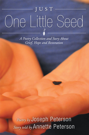 Just One Little Seed: A Poetry Collection and Story About Grief, Hope and Restoration - eBook  -     By: Joseph Peterson, Annette Peterson