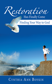 Restoration Has Finally Come: Finding Your Way to God - eBook  -     By: Cynthia Ann Boykin