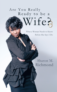 Are You Really Ready to Be a Wife?: What a Woman Needs to Know Before She Says I Do - eBook  -     By: Sharon M. Richmond