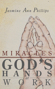 Miracles: God's Hands at Work - eBook  -     By: Jasmine Phillips