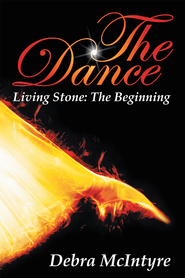 The Dance: Living Stone: The Beginning - eBook  -     By: Debra McIntyre