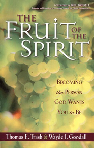 The Fruit of the Spirit: Becoming the Person God Wants You to Be - eBook  -     By: Thomas E. Trask, Wayde I. Goodall