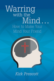 Warring with the Mind How to Make Your Mind Your Friend - eBook  -     By: Kirk Prescott