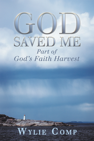 God Saved Me: Part of God's Faith Harvest - eBook  -     By: Wylie Comp