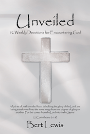 Unveiled: 52 Weekly Devotions for Encountering God - eBook  -     By: Bert Lewis