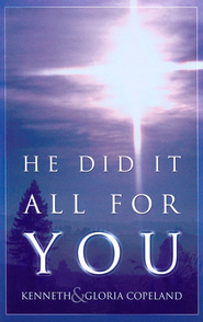 He Did It All For You - eBook  -     By: Kenneth Copeland, Gloria Copeland