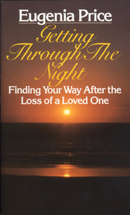 Getting Through the Night: Finding Your Way After the Loss of a Loved One - eBook  -     By: Eugenia Price