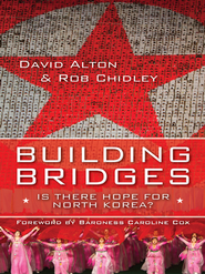 Building Bridges: Is there hope for North Korea? - eBook  -     By: David Alton