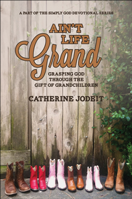 Ain't Life Grand: Grasping God through the Gift of Grandchildren A Part of the Simply God Devotional Series - eBook  -     By: Catherine Jodeit
