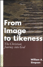 From Image to Likeness: The Christian Journey Into God   -     By: William A. Simpson