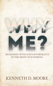 Why Me?: Reasoning with Gods Sovereignty in the Midst of Suffering - eBook  -     By: Kenneth D. Moore