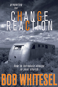 Preparing for Change Reaction: How to Introduce Change in Your Church - eBook  -     By: Bob Whitesel