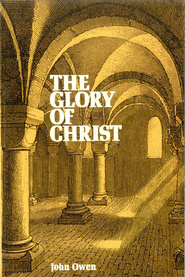 The Glory Of Christ / New edition - eBook  -     By: John Owen
