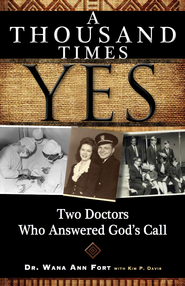A Thousand Times Yes: Two Doctors Who Answered God's Call - eBook  -     By: Dr. Wana Ann Fort, Kim P. Davis