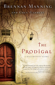 The Prodigal: A Ragamuffin Story - eBook  -     By: Brennan Manning, Greg Garrett