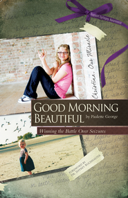 Good Morning Beautiful: Winning the battle over seizures - eBook  -     By: Paulette George