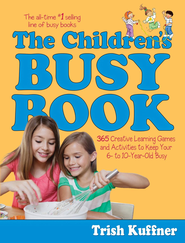 The Children's Busy Book: 365 Creative Learning Games and Activities to Keep Your 6- to 10-Year-Old Busy - eBook  -     By: Trish Kuffner