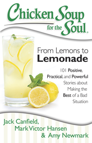 Chicken Soup for the Soul: From Lemons to Lemonade: 101 Positive, Practical, and Powerful Stories about Making the Best of a Bad Situation - eBook  -     By: Jack Canfield, Mark Victor Hansen, Amy Newmark